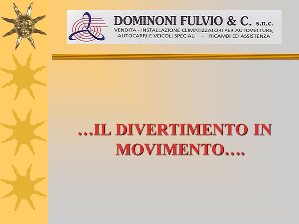 …IL DIVERTIMENTO IN MOVIMENTO….