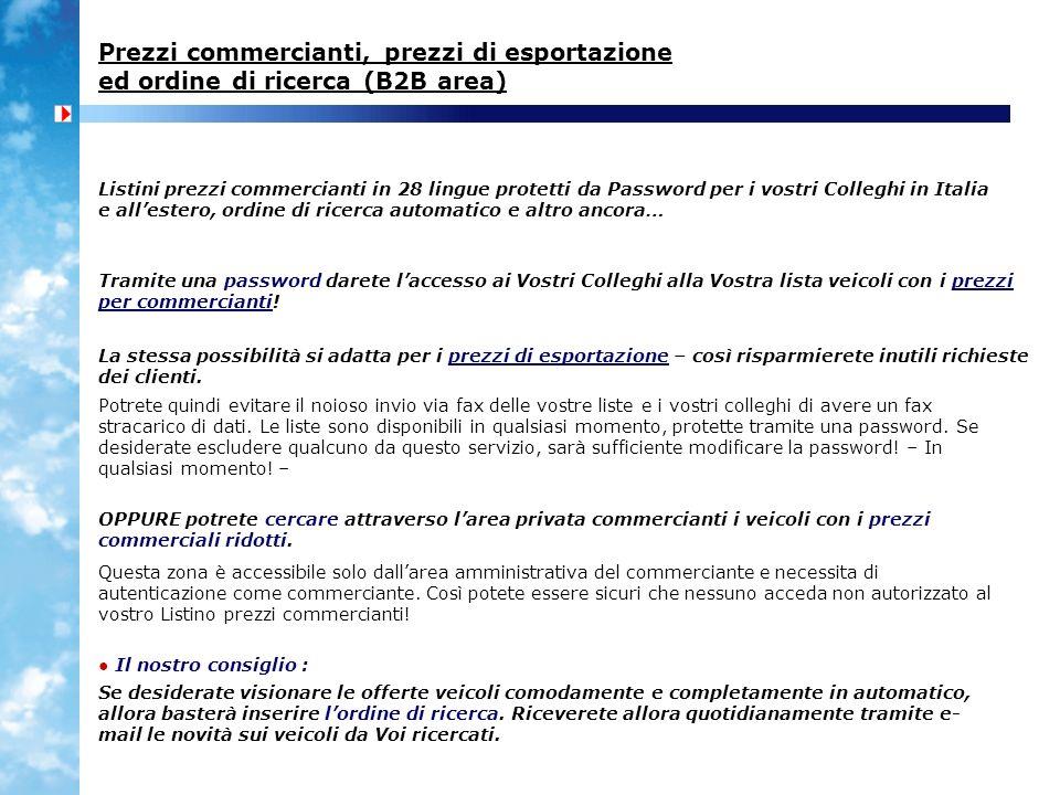 Prezzi commercianti, prezzi di esportazione ed ordine di ricerca (B2B area) Listini prezzi commercianti in 28 lingue protetti da Password per i vostri