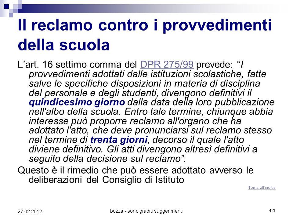 bozza - sono graditi suggerimenti11 27.02.2012 Il reclamo contro i provvedimenti della scuola Lart. 16 settimo comma del DPR 275/99 prevede: I provved