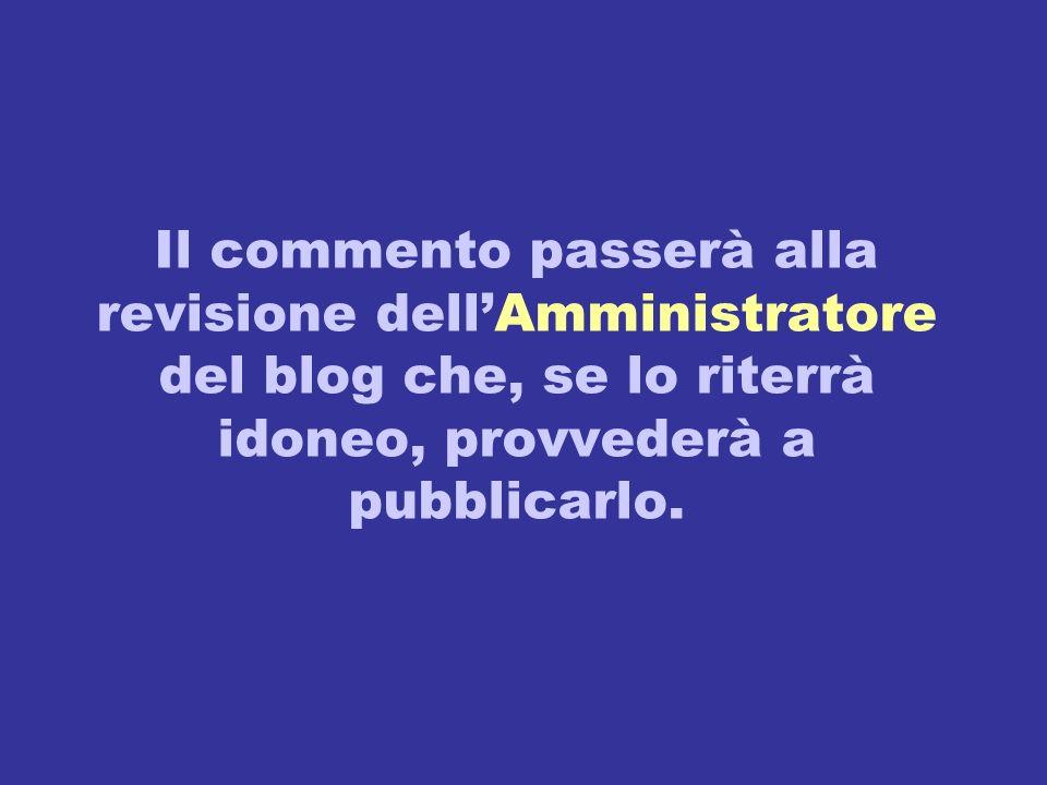 Il commento passerà alla revisione dellAmministratore del blog che, se lo riterrà idoneo, provvederà a pubblicarlo.