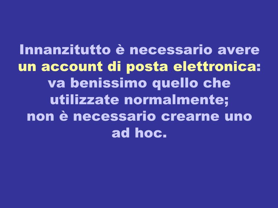 Innanzitutto è necessario avere un account di posta elettronica: va benissimo quello che utilizzate normalmente; non è necessario crearne uno ad hoc.