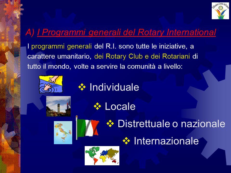 A) I Programmi generali del Rotary International I programmi generali del R.I. sono tutte le iniziative, a carattere umanitario, dei Rotary Club e dei