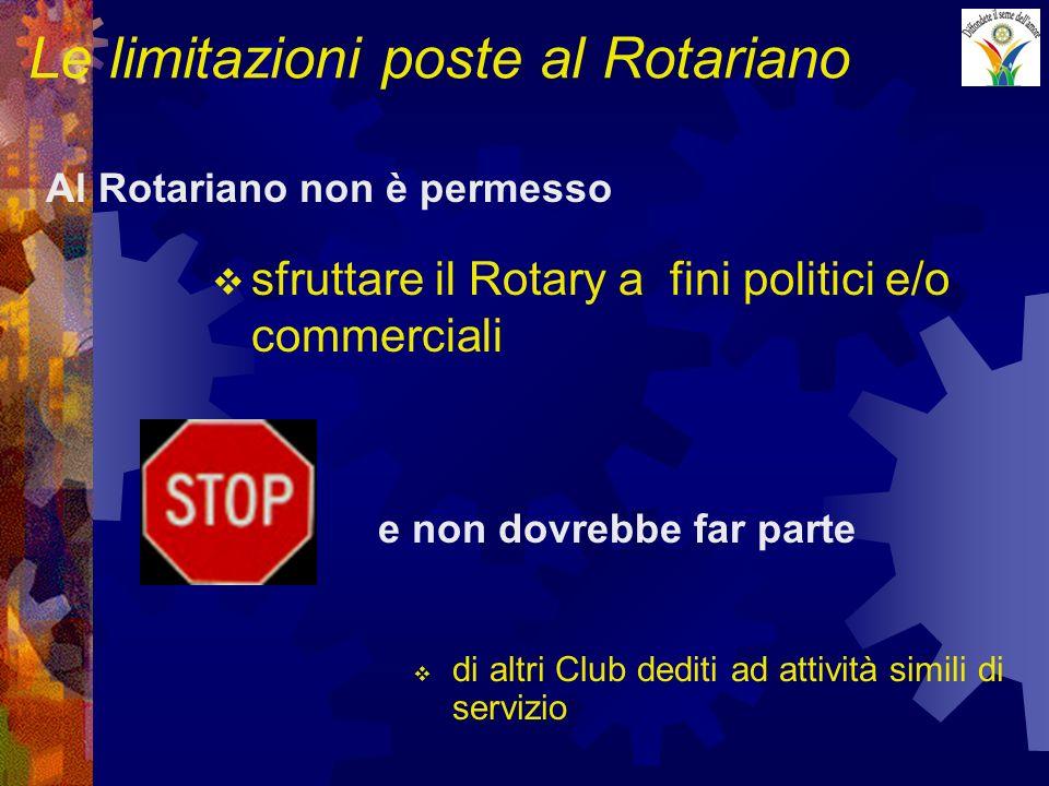 Le limitazioni poste al Rotariano sfruttare il Rotary a fini politici e/o commerciali Al Rotariano non è permesso e non dovrebbe far parte di altri Cl