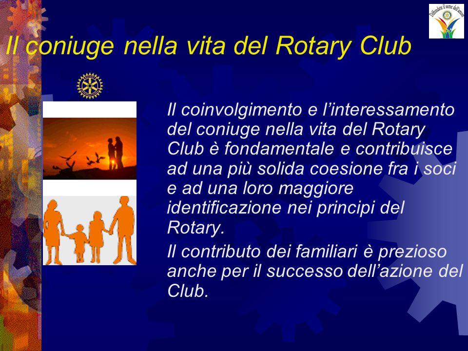 Il coniuge nella vita del Rotary Club Il coinvolgimento e linteressamento del coniuge nella vita del Rotary Club è fondamentale e contribuisce ad una