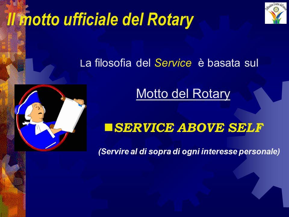 L a filosofia del Service è basata sul Motto del Rotary SERVICE ABOVE SELF (Servire al di sopra di ogni interesse personale) Il motto ufficiale del Ro