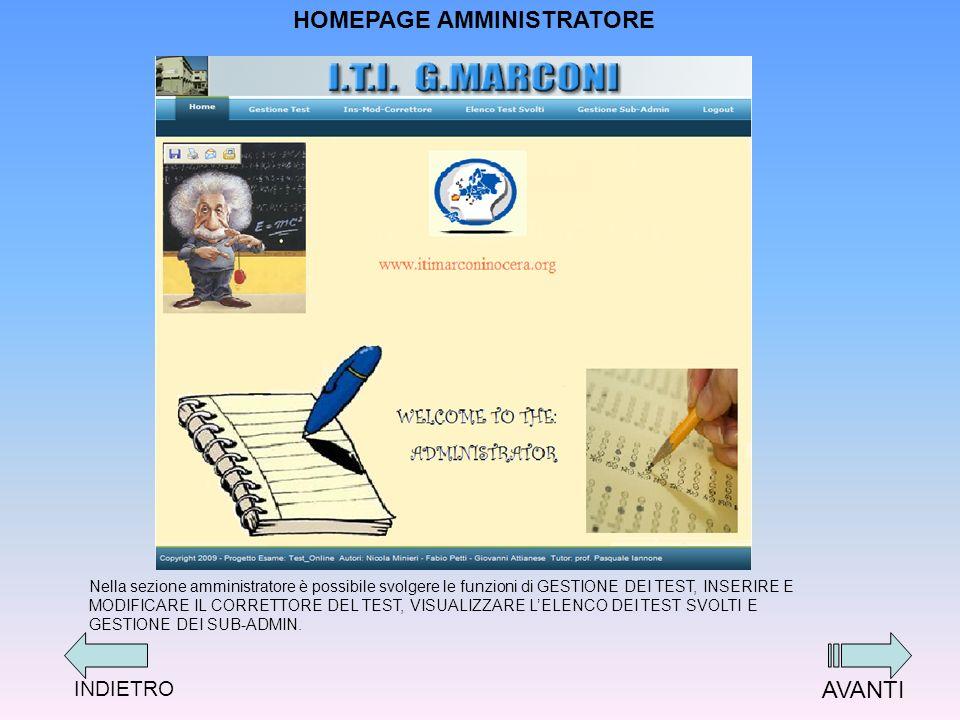 HOMEPAGE AMMINISTRATORE Nella sezione amministratore è possibile svolgere le funzioni di GESTIONE DEI TEST, INSERIRE E MODIFICARE IL CORRETTORE DEL TEST, VISUALIZZARE LELENCO DEI TEST SVOLTI E GESTIONE DEI SUB-ADMIN.