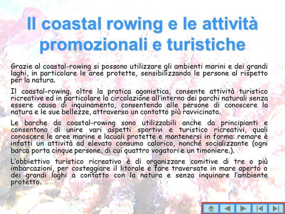 Il coastal rowing e le attività promozionali e turistiche Grazie al coastal-rowing si possono utilizzare gli ambienti marini e dei grandi laghi, in particolare le aree protette, sensibilizzando le persone al rispetto per la natura.