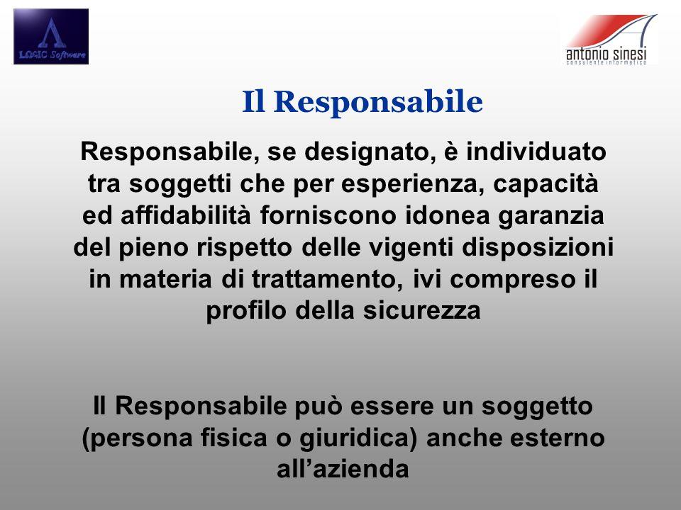 Il Responsabile Responsabile, se designato, è individuato tra soggetti che per esperienza, capacità ed affidabilità forniscono idonea garanzia del pie