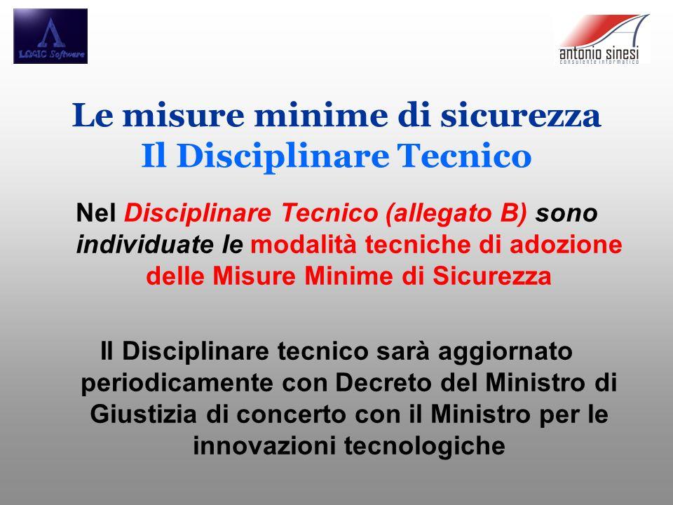Nel Disciplinare Tecnico (allegato B) sono individuate le modalità tecniche di adozione delle Misure Minime di Sicurezza Il Disciplinare tecnico sarà