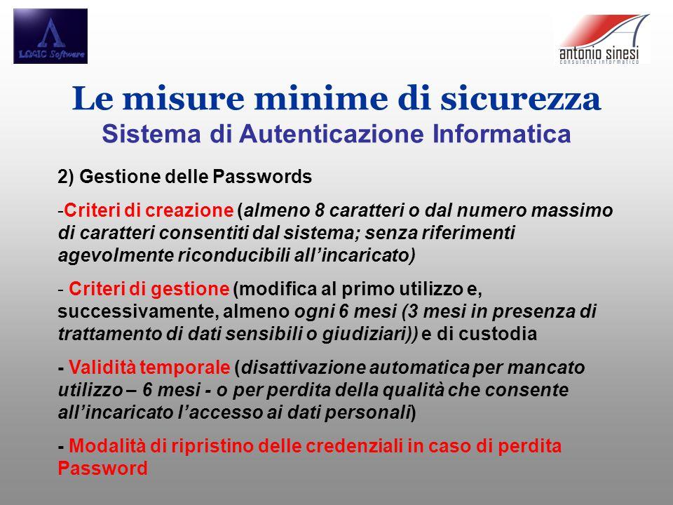 Le misure minime di sicurezza Sistema di Autenticazione Informatica 2) Gestione delle Passwords -Criteri di creazione (almeno 8 caratteri o dal numero