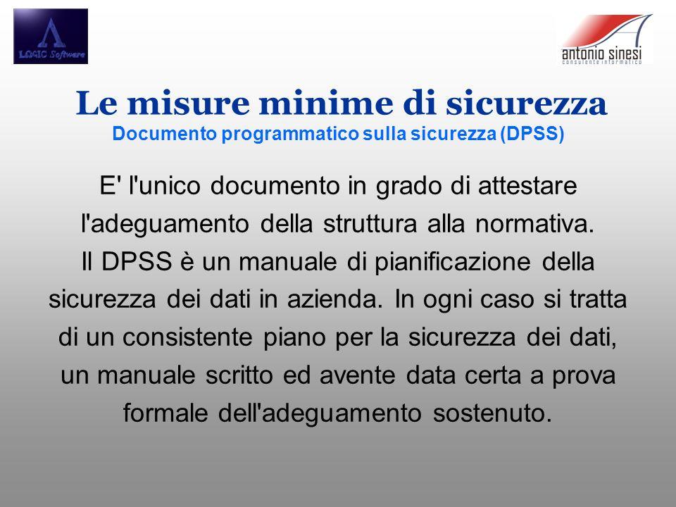 Le misure minime di sicurezza Documento programmatico sulla sicurezza (DPSS) E l unico documento in grado di attestare l adeguamento della struttura alla normativa.