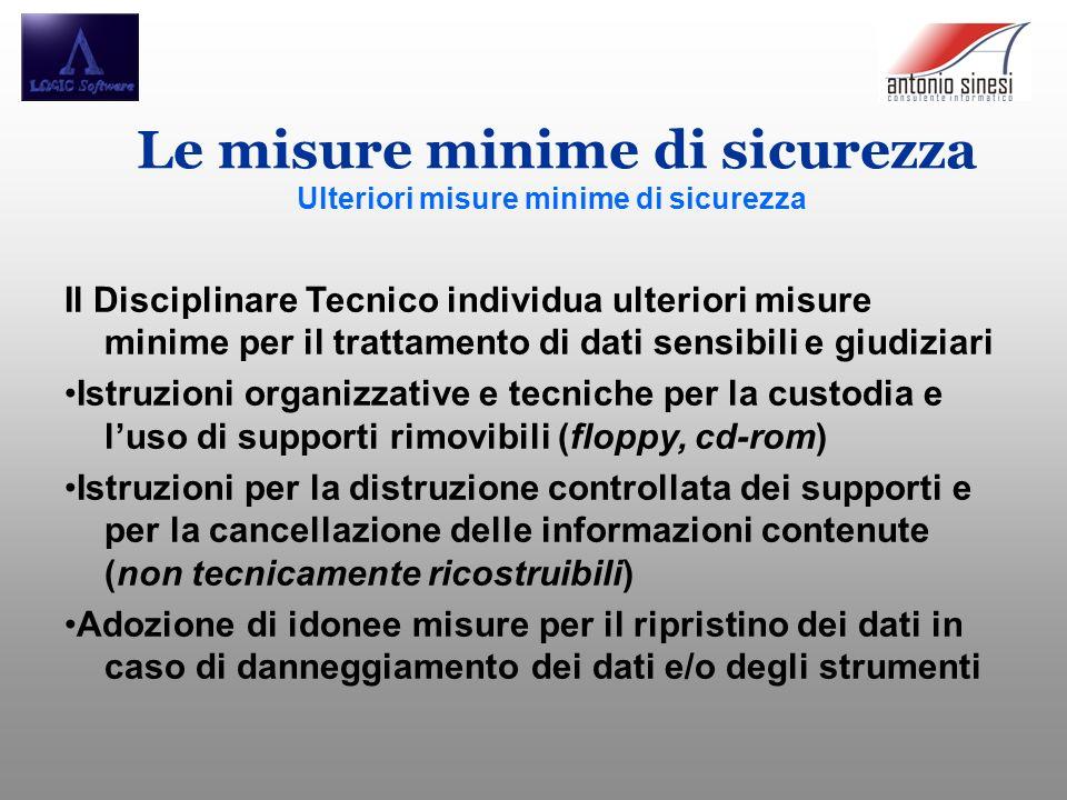 Le misure minime di sicurezza Ulteriori misure minime di sicurezza Il Disciplinare Tecnico individua ulteriori misure minime per il trattamento di dat