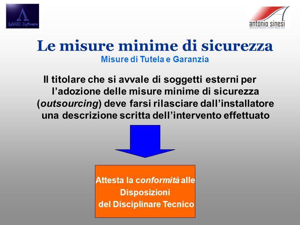 Le misure minime di sicurezza Misure di Tutela e Garanzia Il titolare che si avvale di soggetti esterni per ladozione delle misure minime di sicurezza
