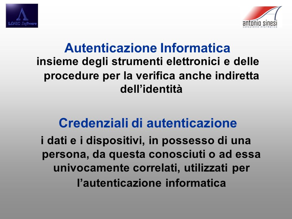 Autenticazione Informatica insieme degli strumenti elettronici e delle procedure per la verifica anche indiretta dellidentità Credenziali di autentica