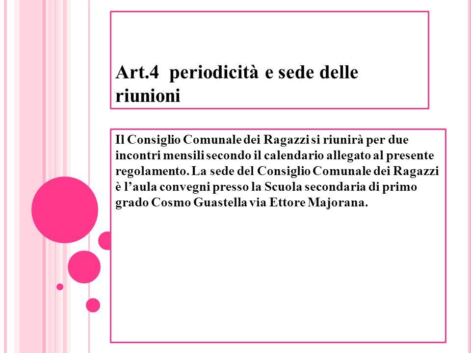 Art.4 periodicità e sede delle riunioni Il Consiglio Comunale dei Ragazzi si riunirà per due incontri mensili secondo il calendario allegato al presen