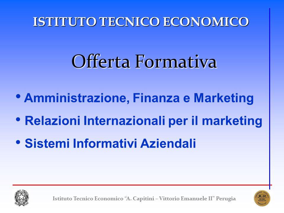 Istituto Tecnico Economico A. Capitini – Vittorio Emanuele II Perugia ISTITUTO TECNICO ECONOMICO Offerta Formativa Amministrazione, Finanza e Marketin