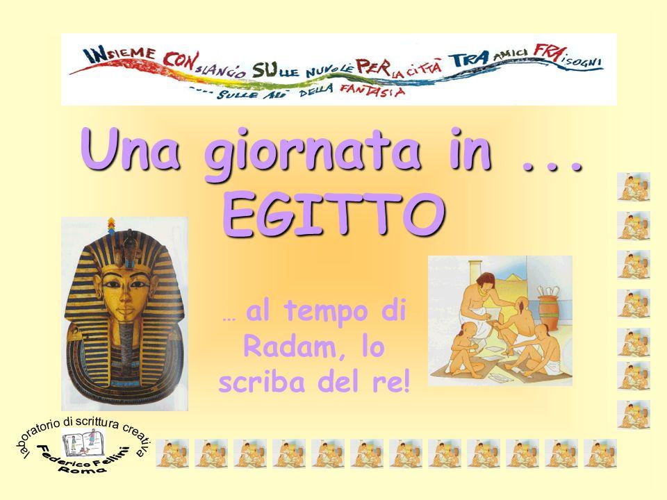 Una giornata in... EGITTO … al tempo di Radam, lo scriba del re!