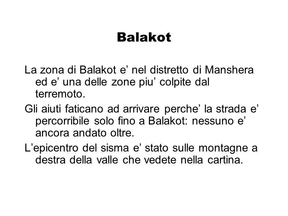 Balakot La zona di Balakot e nel distretto di Manshera ed e una delle zone piu colpite dal terremoto.