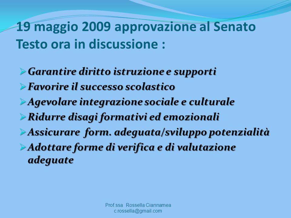 19 maggio 2009 approvazione al Senato Testo ora in discussione : Garantire diritto istruzione e supporti Garantire diritto istruzione e supporti Favor