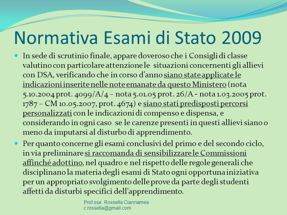 Normativa Esami di Stato 2009 In sede di scrutinio finale, appare doveroso che i Consigli di classe valutino con particolare attenzione le situazioni