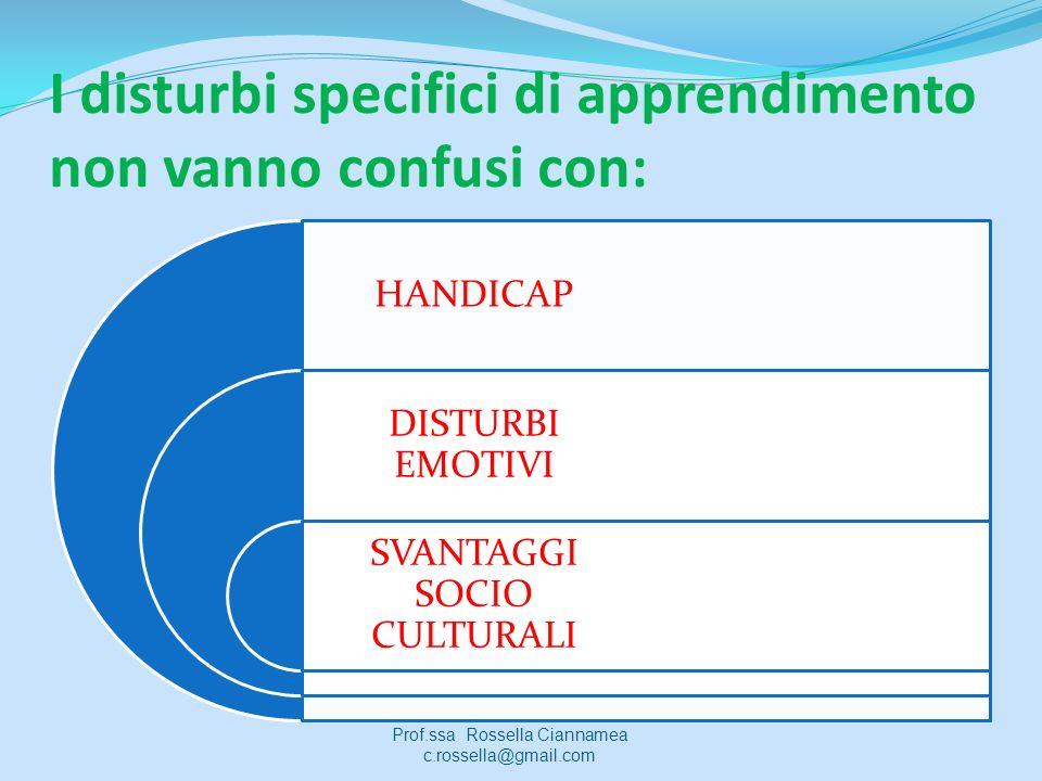 I disturbi specifici di apprendimento non vanno confusi con: HANDICAP DISTURBI EMOTIVI SVANTAGGI SOCIO CULTURALI Prof.ssa Rossella Ciannamea c.rossell