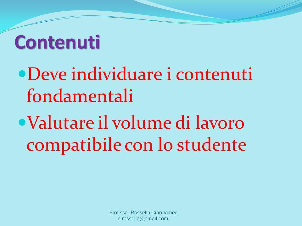 Contenuti Deve individuare i contenuti fondamentali Valutare il volume di lavoro compatibile con lo studente Prof.ssa Rossella Ciannamea c.rossella@gmail.com