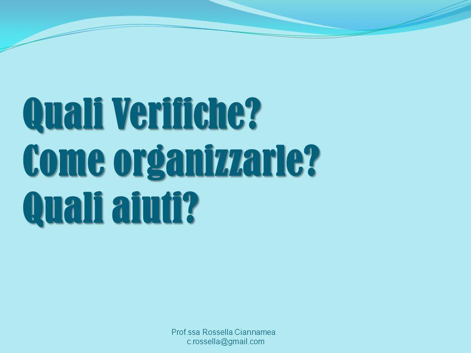 Quali Verifiche? Come organizzarle? Quali aiuti? Prof.ssa Rossella Ciannamea c.rossella@gmail.com