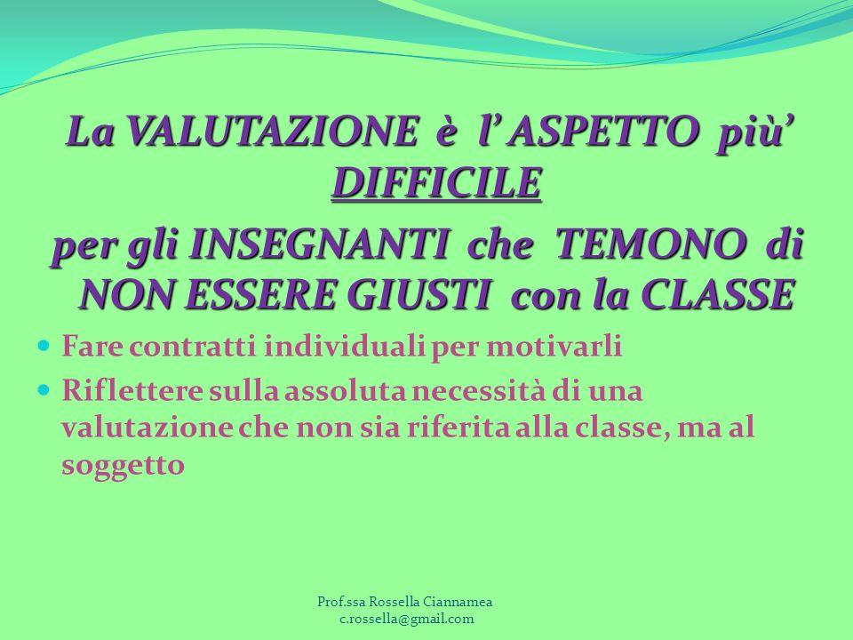 La VALUTAZIONE è l ASPETTO più DIFFICILE La VALUTAZIONE è l ASPETTO più DIFFICILE per gli INSEGNANTI che TEMONO di NON ESSERE GIUSTI con la CLASSE per