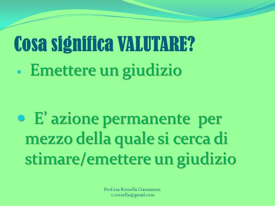 Cosa significa VALUTARE? Emettere un giudizio E azione permanente per mezzo della quale si cerca di stimare/emettere un giudizio E azione permanente p