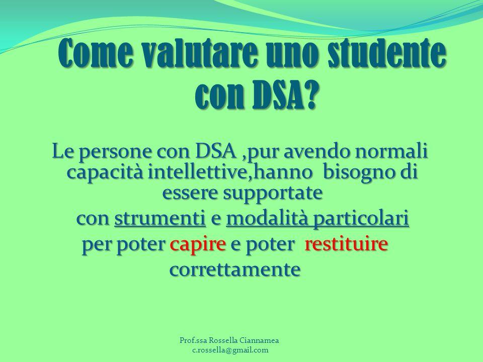 Come valutare uno studente con DSA? Le persone con DSA,pur avendo normali capacità intellettive,hanno bisogno di essere supportate Le persone con DSA,