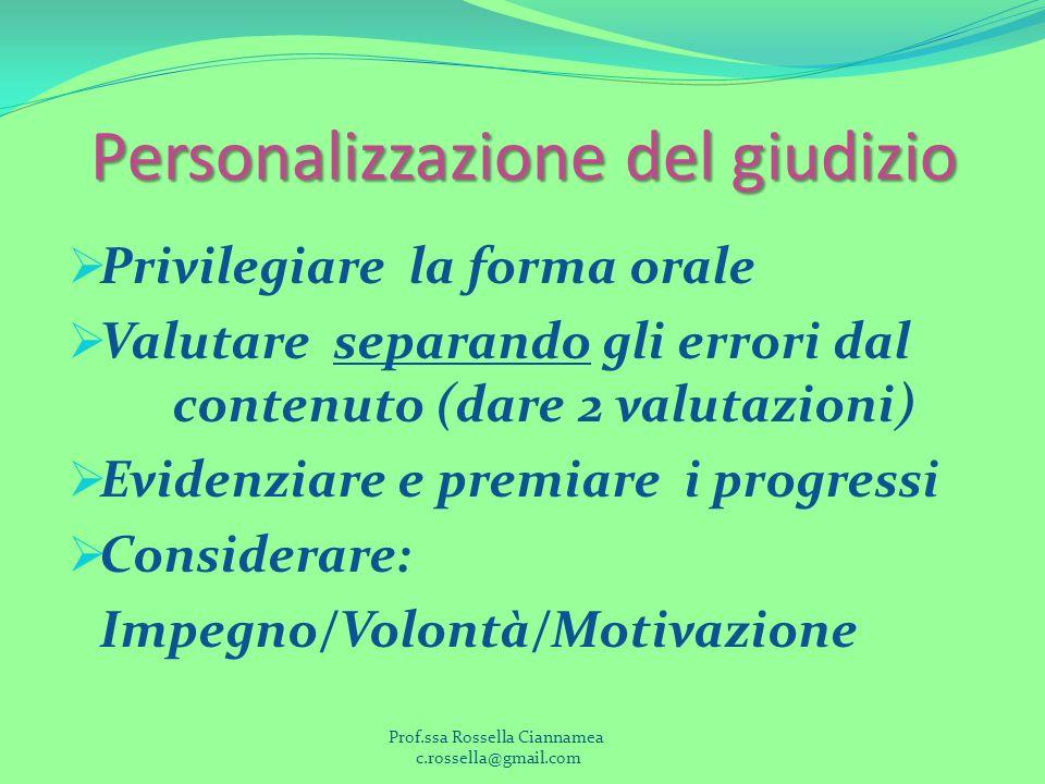 Personalizzazione del giudizio Personalizzazione del giudizio Privilegiare la forma orale Valutare separando gli errori dal contenuto (dare 2 valutazi