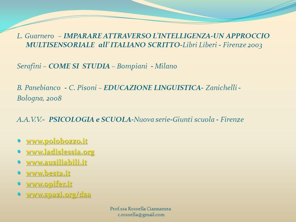 L. Guarnero – IMPARARE ATTRAVERSO LINTELLIGENZA-UN APPROCCIO MULTISENSORIALE all ITALIANO SCRITTO-Libri Liberi - Firenze 2003 Serafini – COME SI STUDI