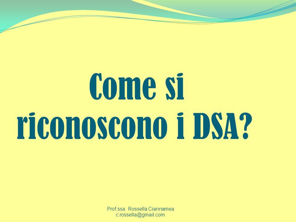 Come si riconoscono i DSA? Prof.ssa Rossella Ciannamea c.rossella@gmail.com