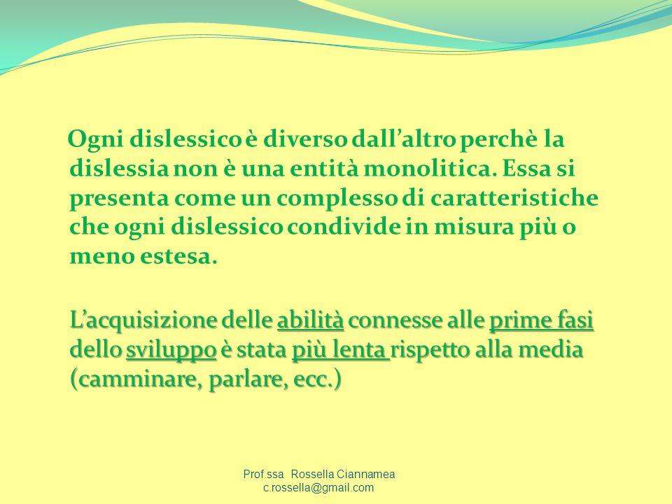 Ogni dislessico è diverso dallaltro perchè la dislessia non è una entità monolitica. Essa si presenta come un complesso di caratteristiche che ogni di
