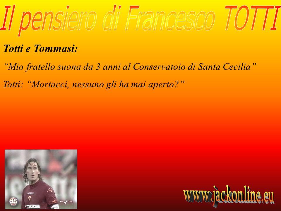 Totti e Tommasi: Mio fratello suona da 3 anni al Conservatoio di Santa Cecilia Totti: Mortacci, nessuno gli ha mai aperto