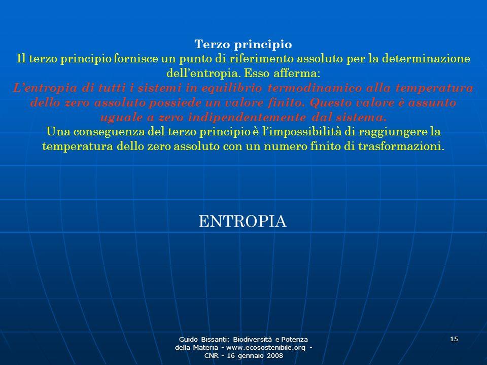 Guido Bissanti: Biodiversità e Potenza della Materia - www.ecosostenibile.org - CNR - 16 gennaio 2008 15 Terzo principio Il terzo principio fornisce un punto di riferimento assoluto per la determinazione dellentropia.