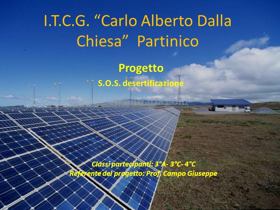 I.T.C.G. Carlo Alberto Dalla Chiesa Partinico Progetto S.O.S. desertificazione Classi partecipanti: 3°A- 3°C- 4°C Referente del progetto: Prof. Campo