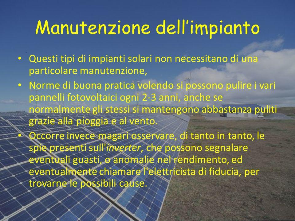 Manutenzione dellimpianto Questi tipi di impianti solari non necessitano di una particolare manutenzione, Norme di buona pratica volendo si possono pu