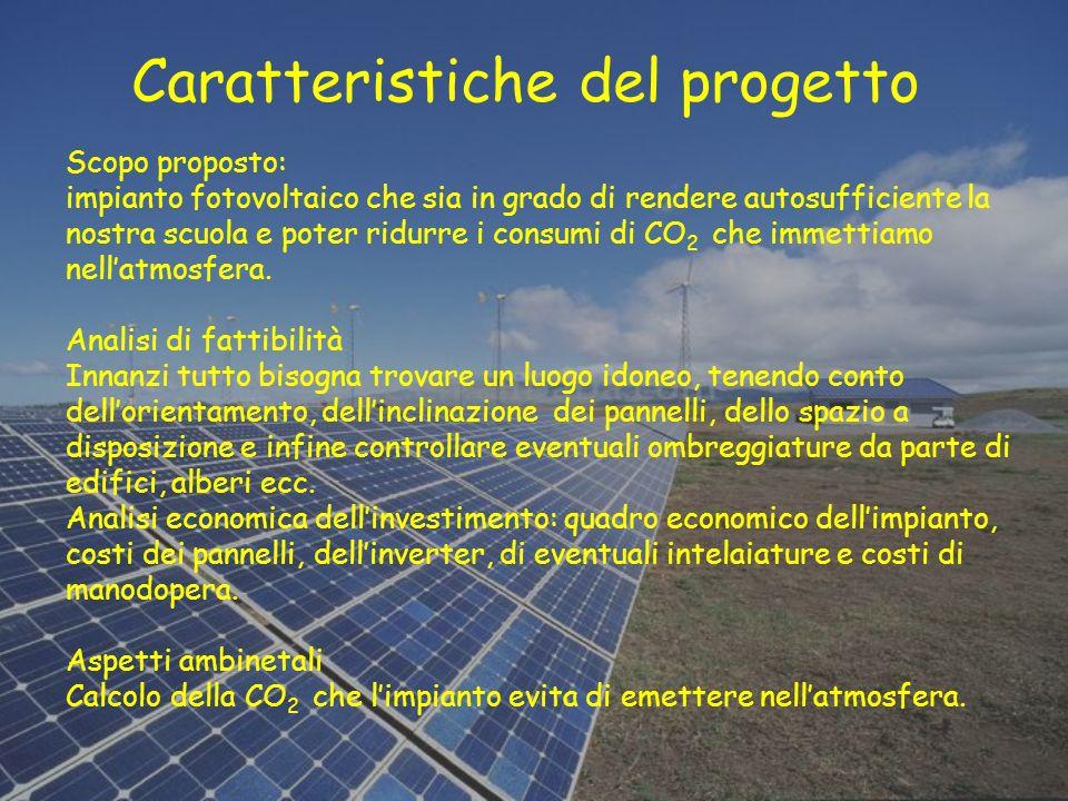 Caratteristiche del progetto Scopo proposto: impianto fotovoltaico che sia in grado di rendere autosufficiente la nostra scuola e poter ridurre i cons