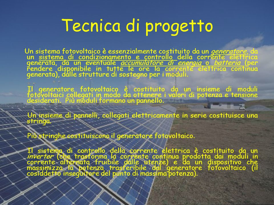 Tecnica di progetto Un sistema fotovoltaico è essenzialmente costituito da un generatore, da un sistema di condizionamento e controllo della corrente