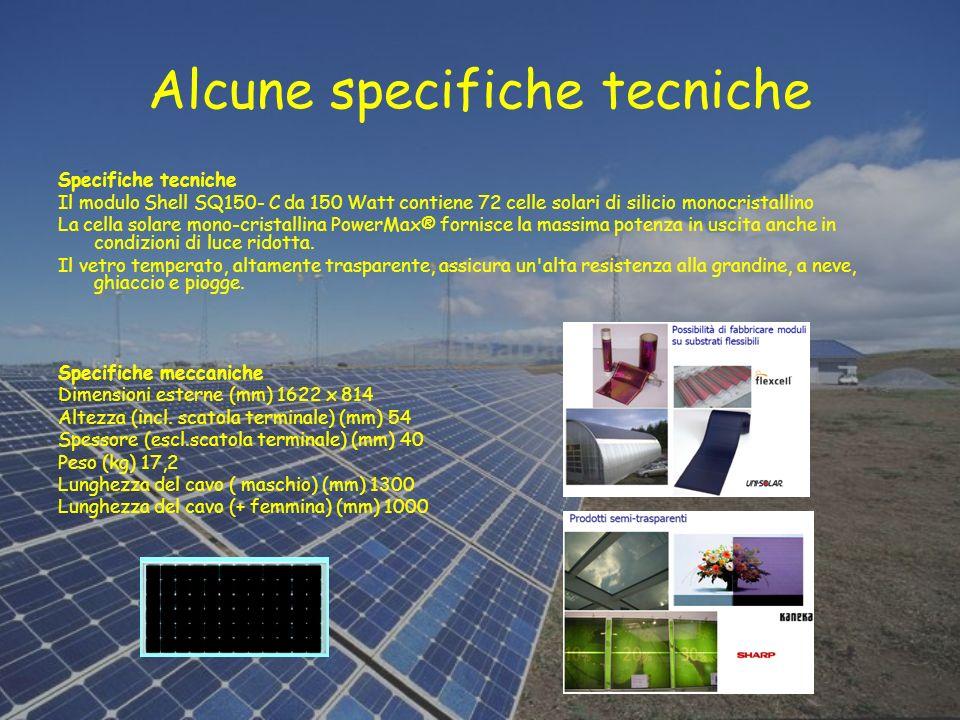 Alcune specifiche tecniche Specifiche tecniche Il modulo Shell SQ150- C da 150 Watt contiene 72 celle solari di silicio monocristallino La cella solar