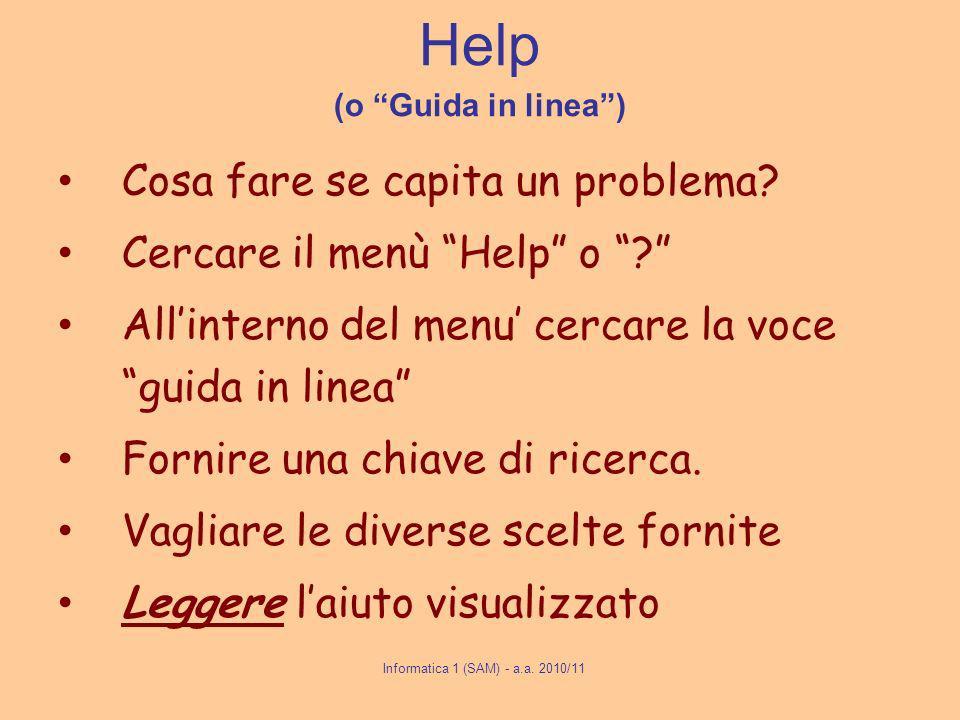 Informatica 1 (SAM) - a.a. 2010/11 Help (o Guida in linea) Cosa fare se capita un problema.