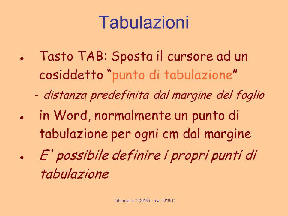 Tabulazioni Tasto TAB: Sposta il cursore ad un cosiddetto punto di tabulazione distanza predefinita dal margine del foglio in Word, normalmente un punto di tabulazione per ogni cm dal margine E possibile definire i propri punti di tabulazione