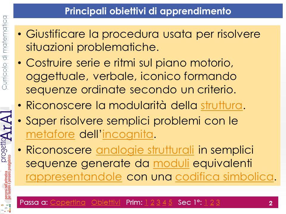 Principali obiettivi di apprendimento Giustificare la procedura usata per risolvere situazioni problematiche. Costruire serie e ritmi sul piano motori