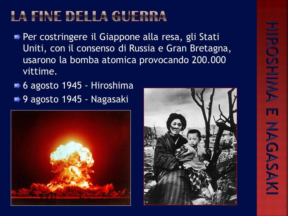 Per costringere il Giappone alla resa, gli Stati Uniti, con il consenso di Russia e Gran Bretagna, usarono la bomba atomica provocando 200.000 vittime.