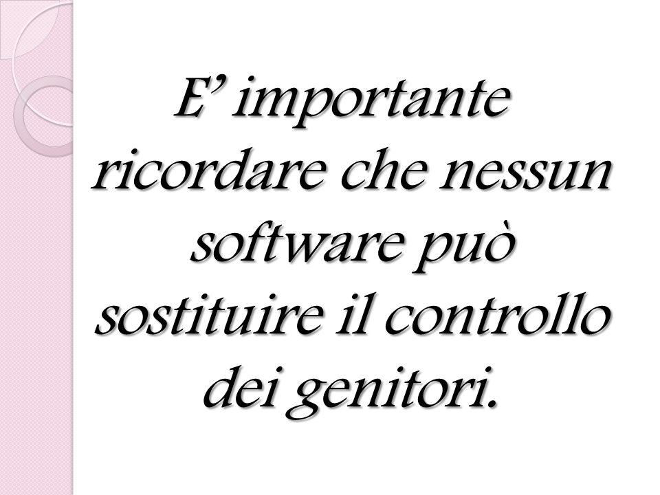 E importante ricordare che nessun software può sostituire il controllo dei genitori.
