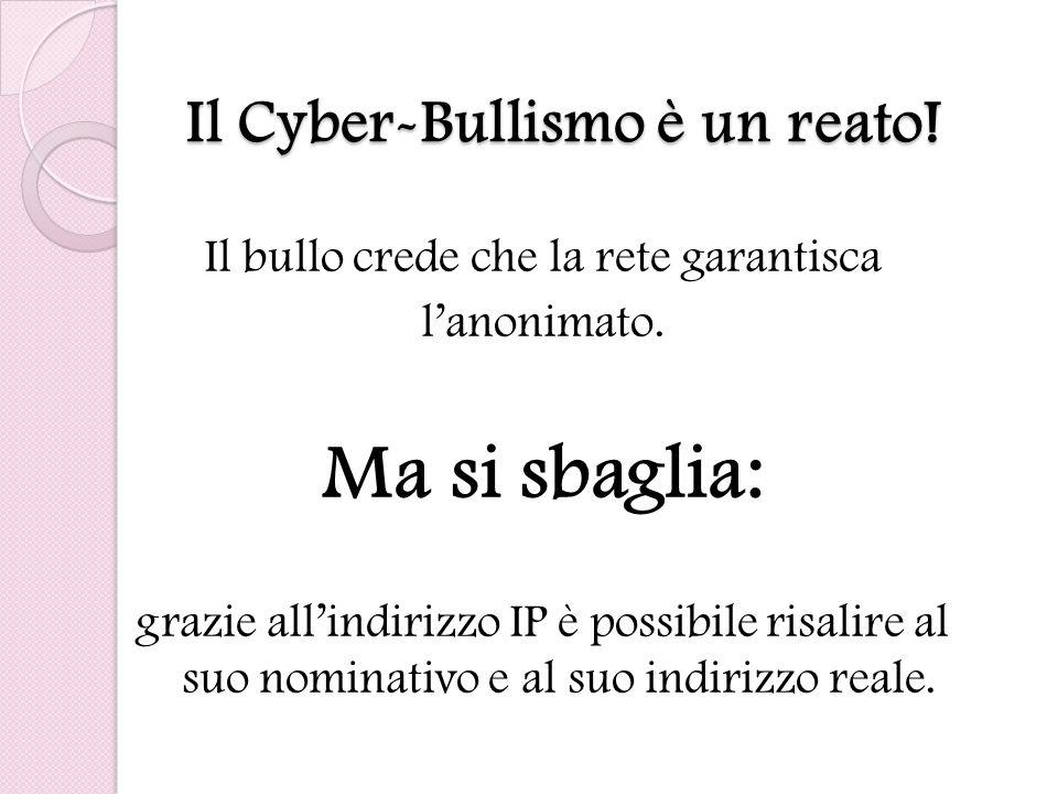 Il Cyber-Bullismo è un reato.Il bullo crede che la rete garantisca lanonimato.