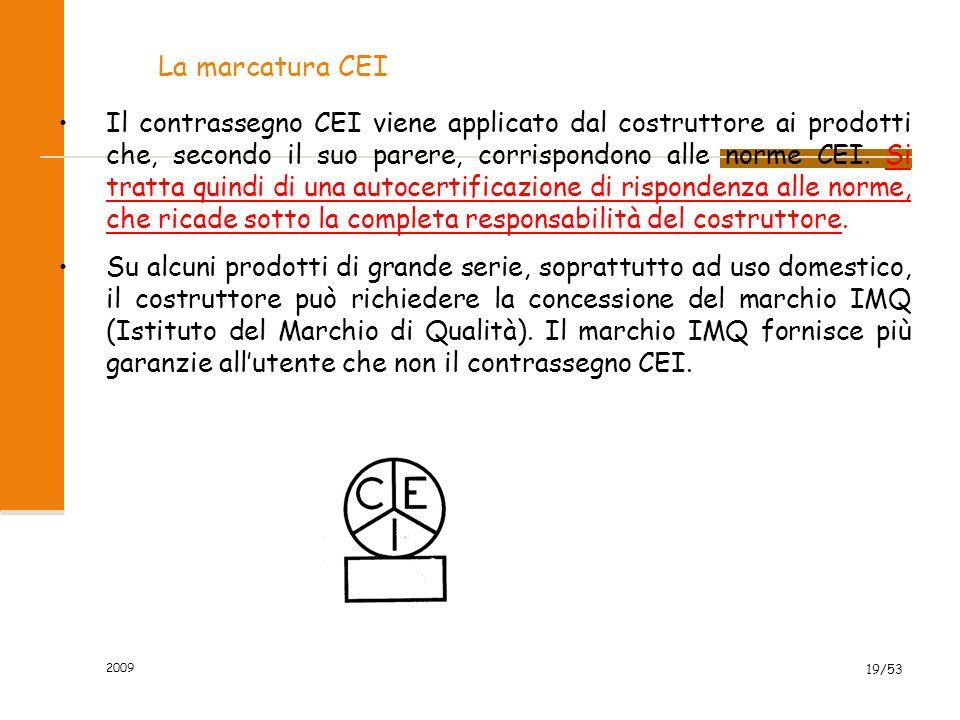 2009 19/53 La marcatura CEI Il contrassegno CEI viene applicato dal costruttore ai prodotti che, secondo il suo parere, corrispondono alle norme CEI.