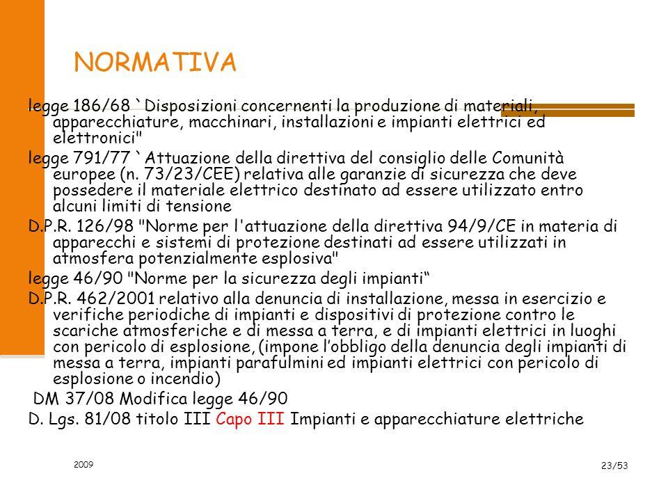 2009 23/53 NORMATIVA legge 186/68 `Disposizioni concernenti la produzione di materiali, apparecchiature, macchinari, installazioni e impianti elettrici ed elettronici legge 791/77 `Attuazione della direttiva del consiglio delle Comunità europee (n.