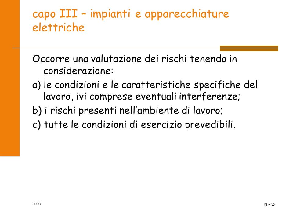 capo III – impianti e apparecchiature elettriche Occorre una valutazione dei rischi tenendo in considerazione: a) le condizioni e le caratteristiche s